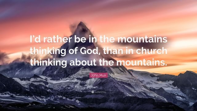 2100140-John-Muir-Quote-I-d-rather-be-in-the-mountains-thinking-of-God